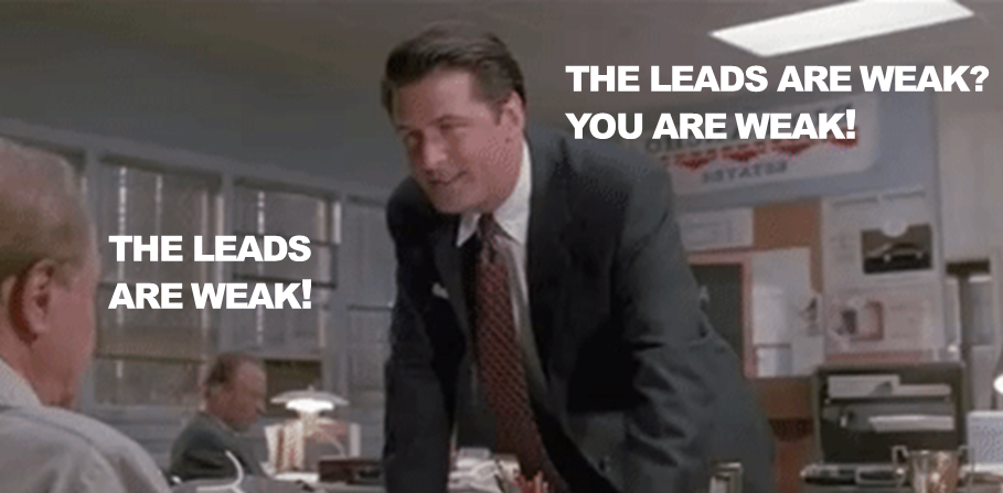 The leads are weak - Scene from Glengarry Glen Ross with Alec Baldwin